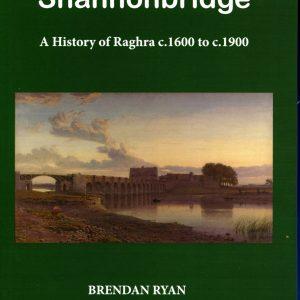 Shannonbridge: A History of Raghra c.1600 – c.1900